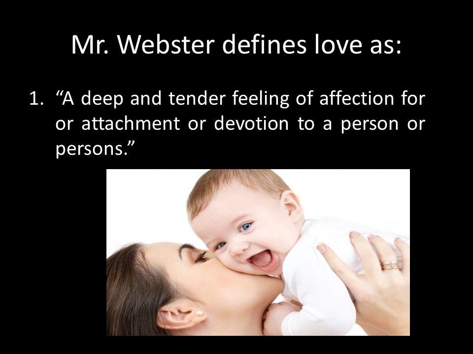 Mr. Webster defines love as: