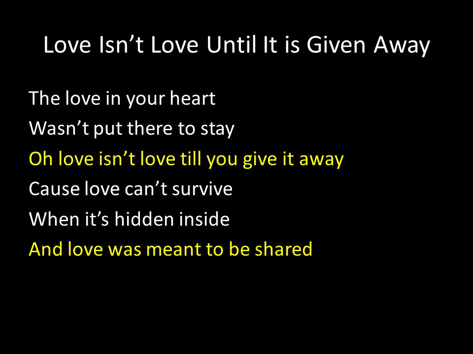 Love Isn't Love Until It is Given Away