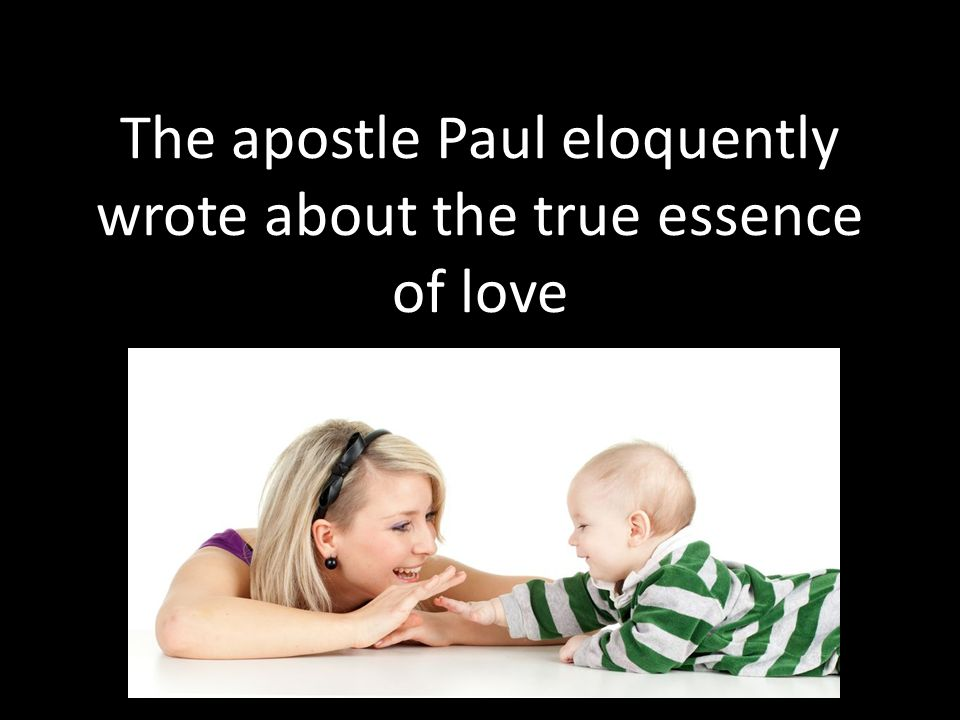The apostle Paul eloquently wrote about the true essence of love