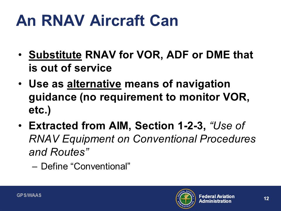 An RNAV Aircraft Can Substitute RNAV for VOR, ADF or DME that is out of service.