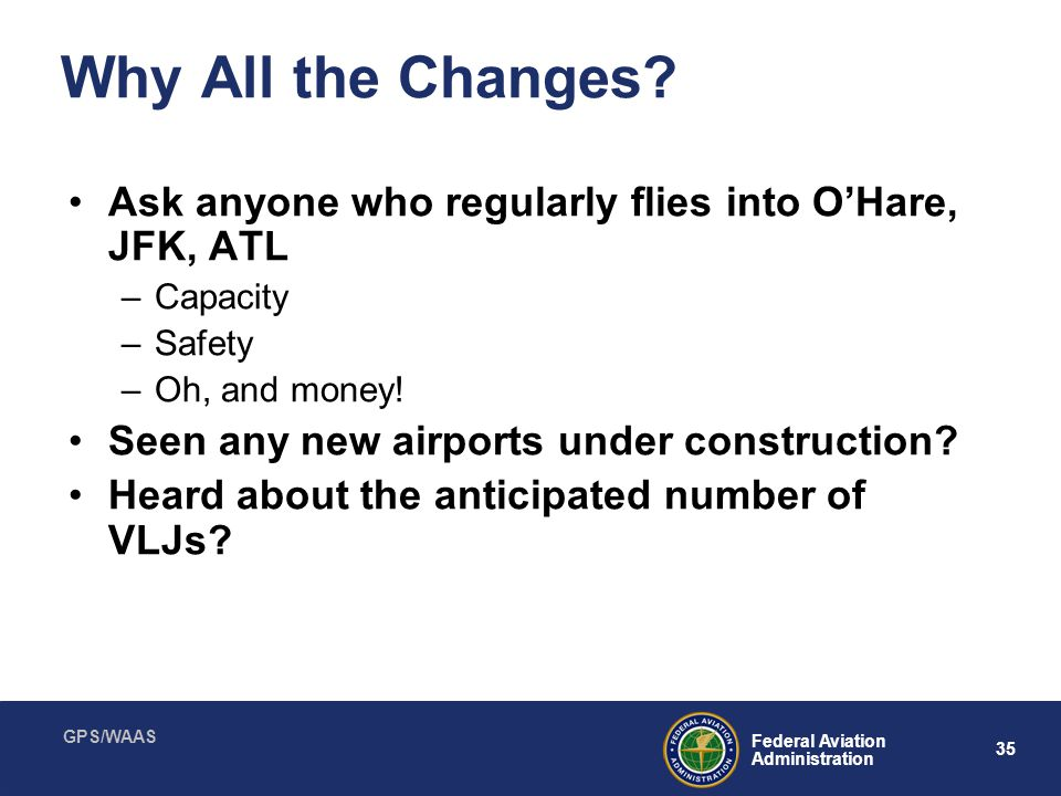 Why All the Changes Ask anyone who regularly flies into O'Hare, JFK, ATL. Capacity. Safety. Oh, and money!