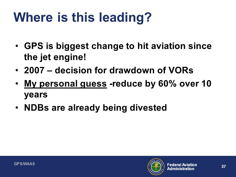 Where is this leading GPS is biggest change to hit aviation since the jet engine! 2007 – decision for drawdown of VORs.