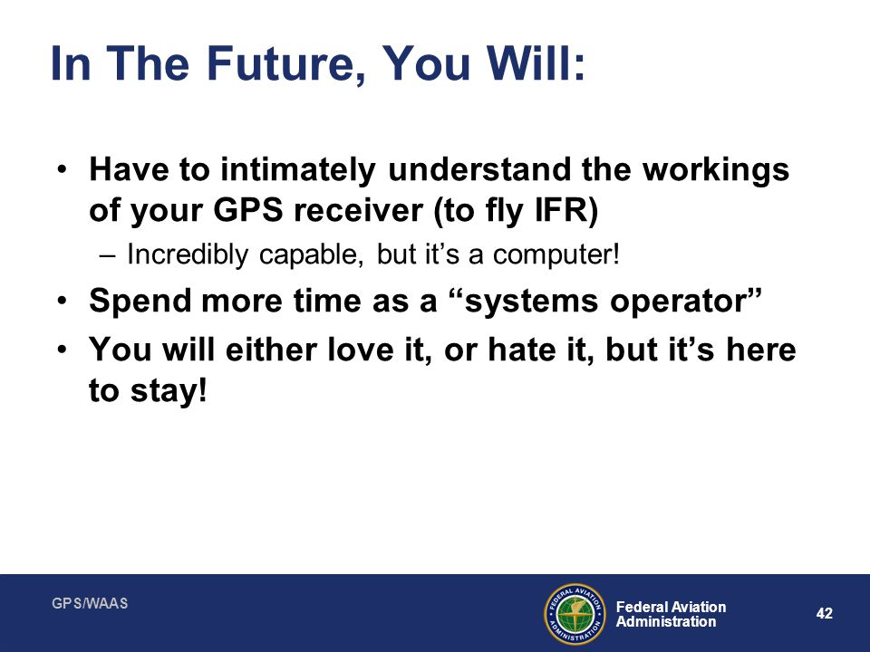 In The Future, You Will: Have to intimately understand the workings of your GPS receiver (to fly IFR)