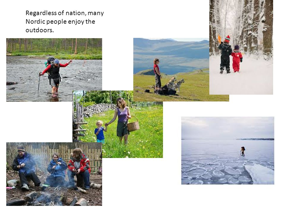 Regardless of nation, many Nordic people enjoy the outdoors.