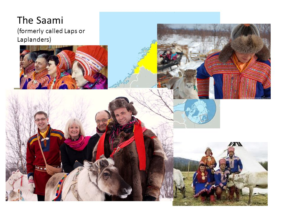 The Saami (formerly called Laps or Laplanders)