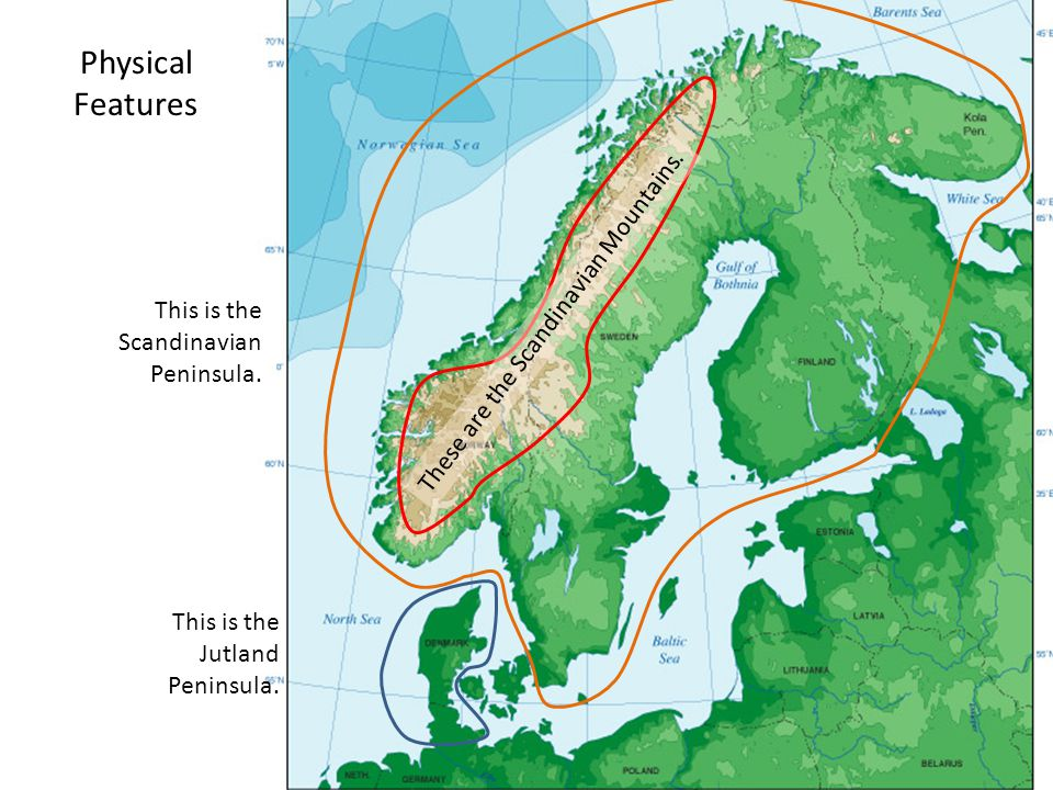 Physical Features These are the Scandinavian Mountains.