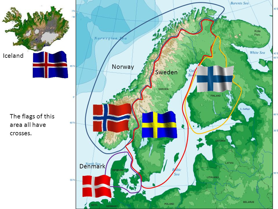 Iceland Norway Sweden Finland The flags of this area all have crosses. Denmark