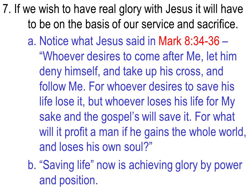 7. If we wish to have real glory with Jesus it will have