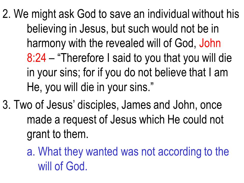 2. We might ask God to save an individual without his
