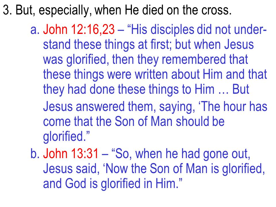 3. But, especially, when He died on the cross.