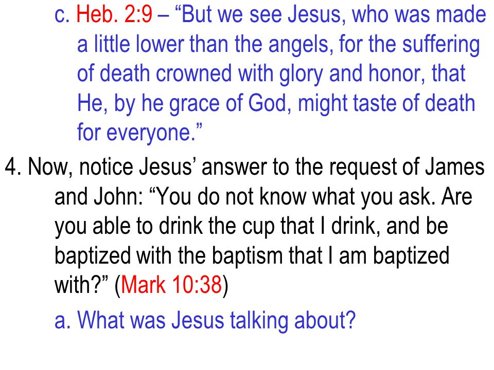 c. Heb. 2:9 – But we see Jesus, who was made