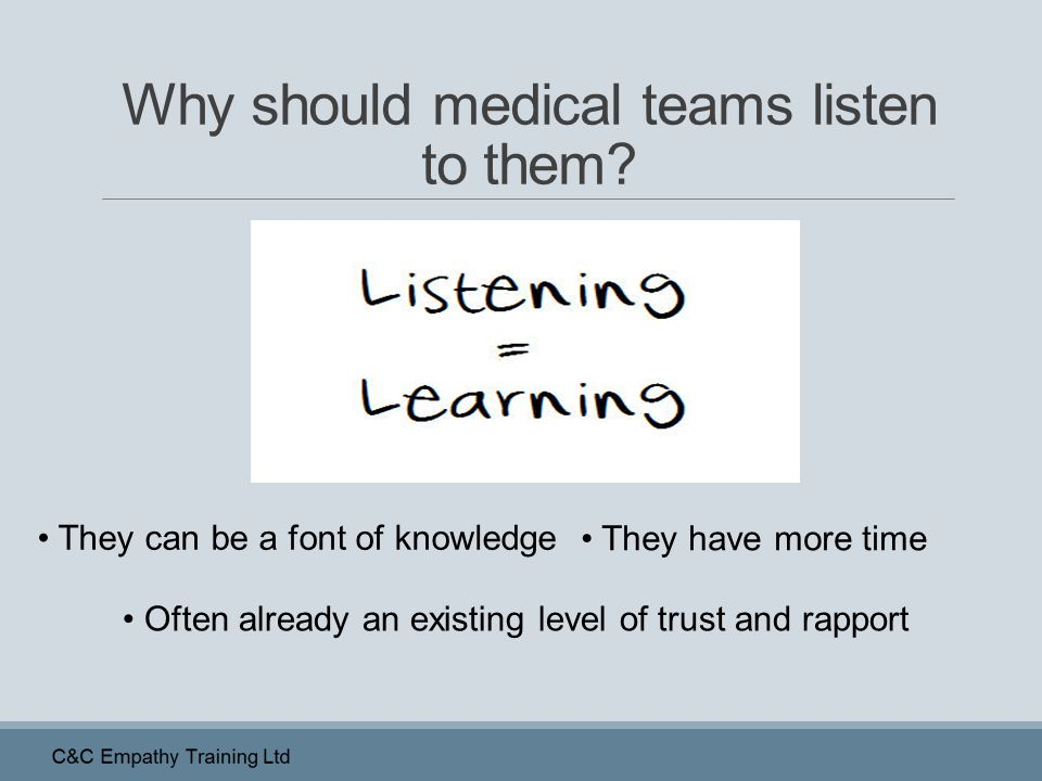 Why should medical teams listen to them