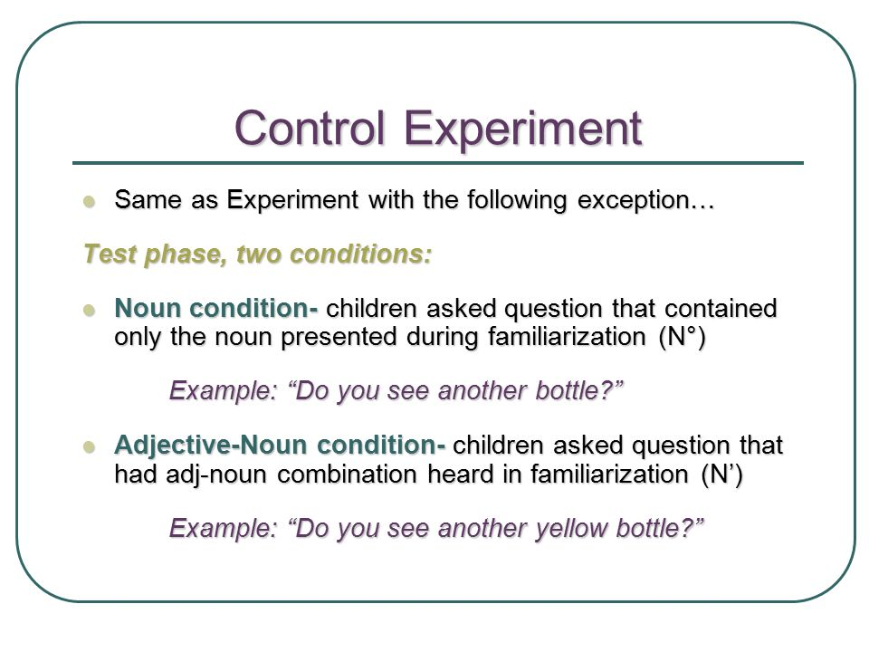 Control Experiment Same as Experiment with the following exception…