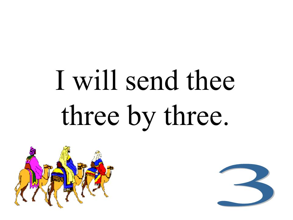 I will send thee three by three.