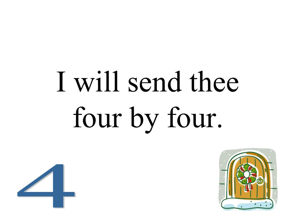 I will send thee four by four.