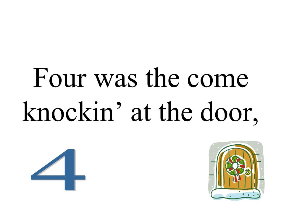 Four was the come knockin' at the door,