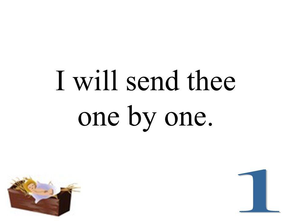I will send thee one by one.