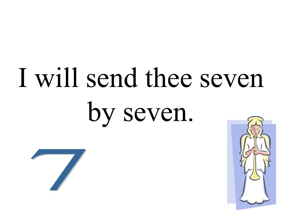 I will send thee seven by seven.