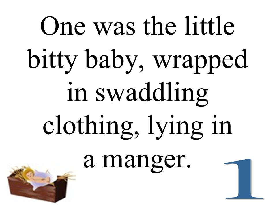 One was the little bitty baby, wrapped in swaddling clothing, lying in a manger.