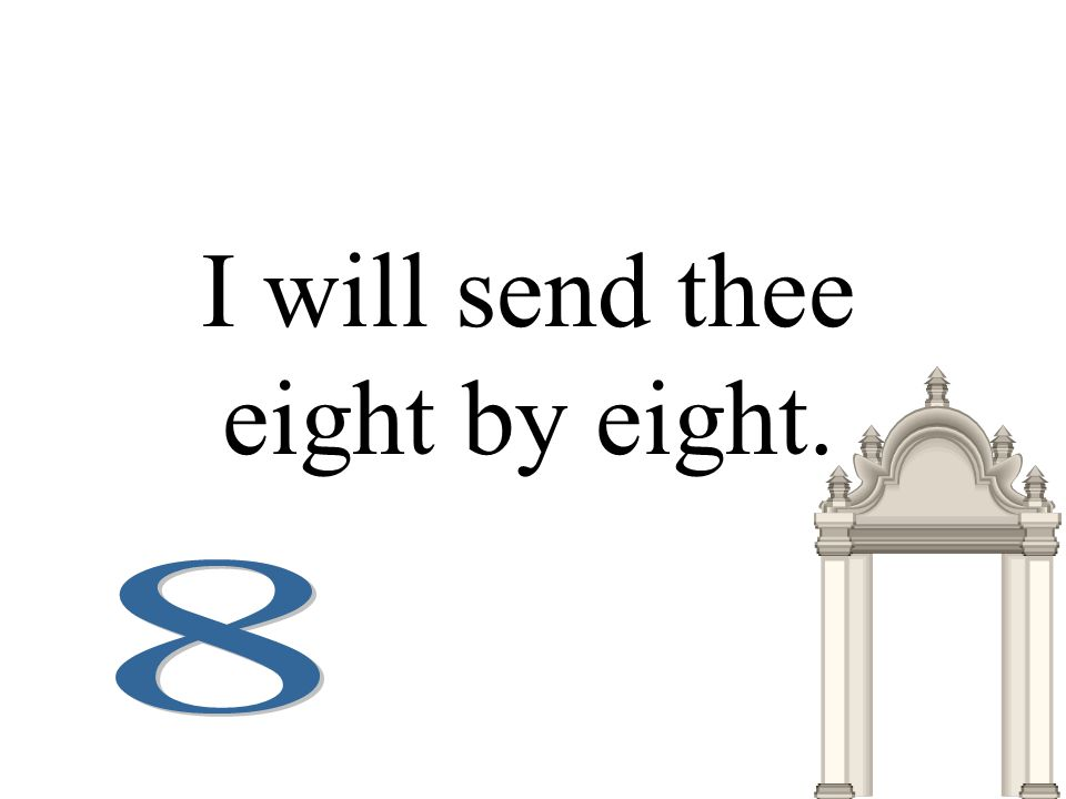 I will send thee eight by eight.