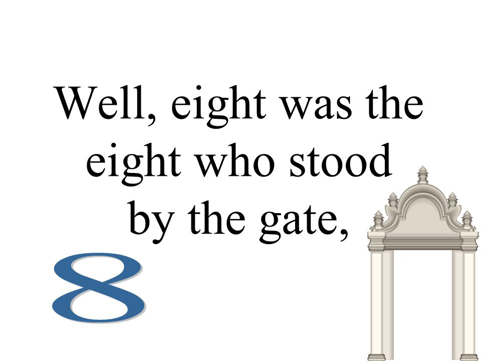 Well, eight was the eight who stood by the gate,