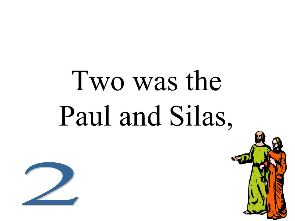Two was the Paul and Silas,