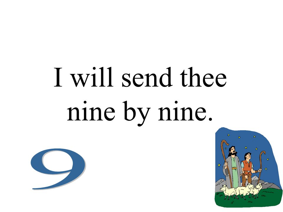I will send thee nine by nine.
