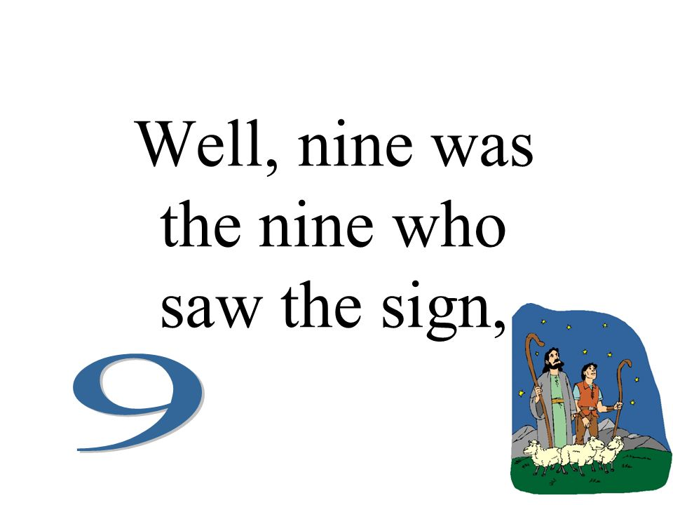 Well, nine was the nine who saw the sign,