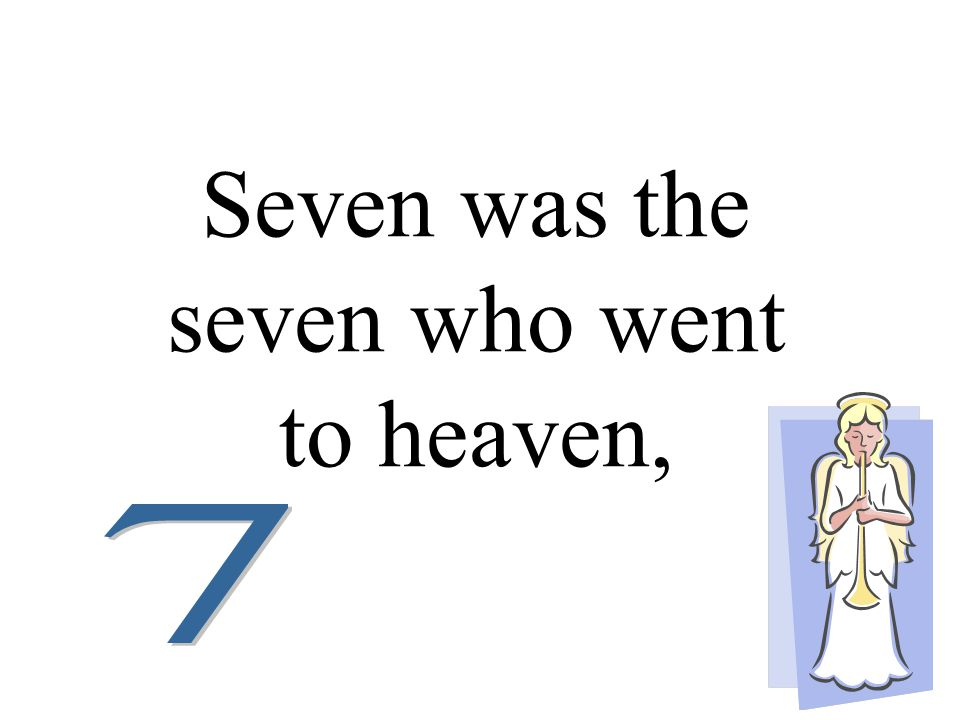 Seven was the seven who went to heaven,