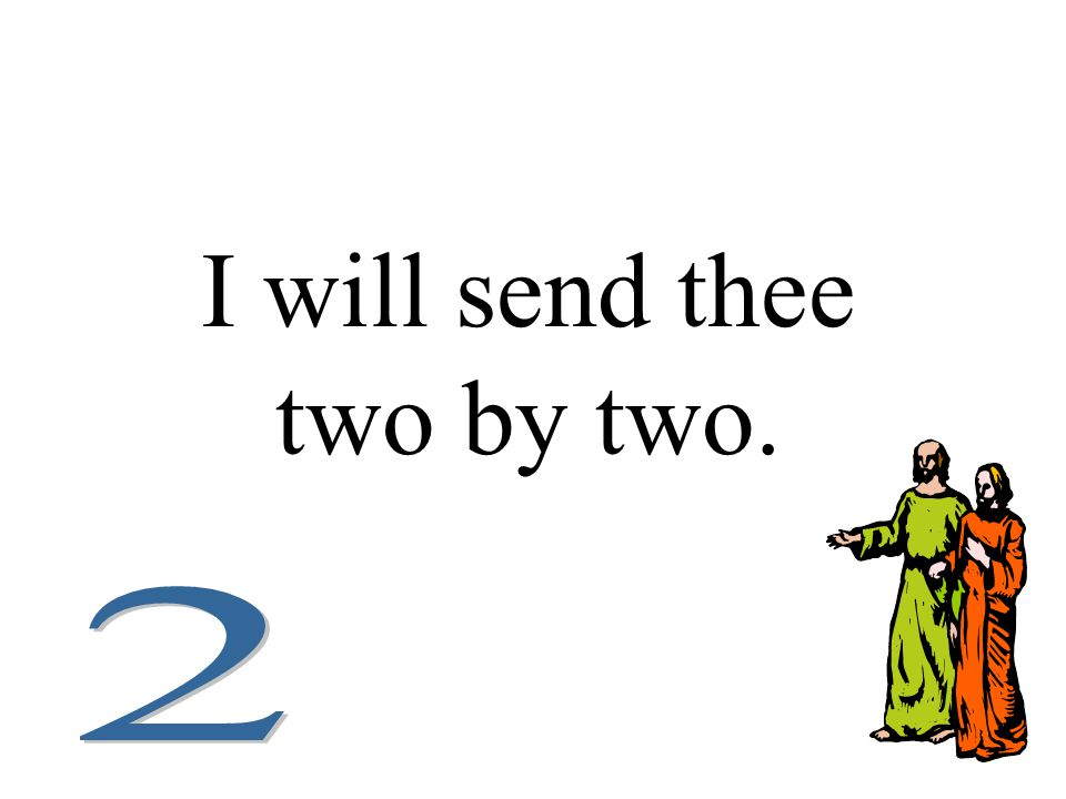 I will send thee two by two.