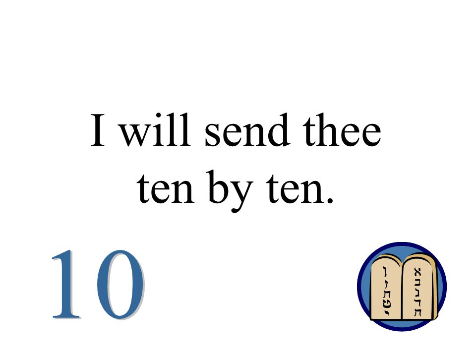I will send thee ten by ten.