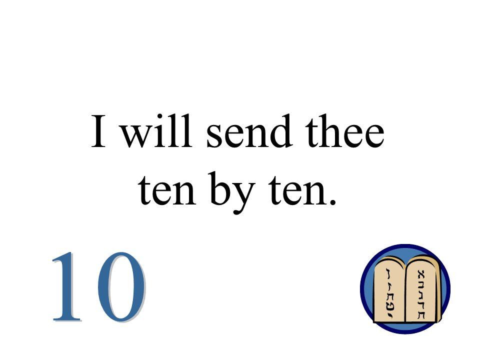 I will send thee ten by ten.