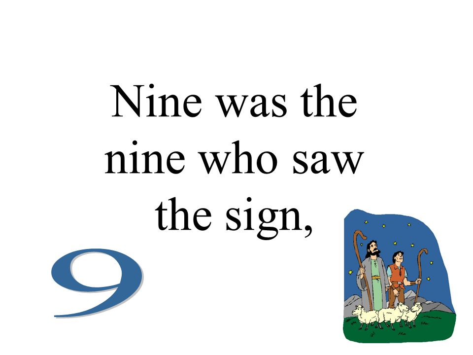 Nine was the nine who saw the sign,