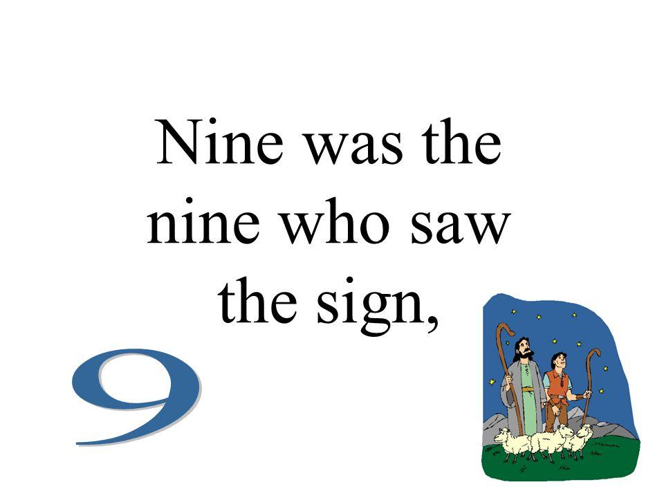 Nine was the nine who saw the sign,