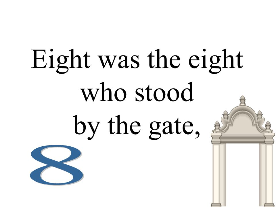 Eight was the eight who stood by the gate,