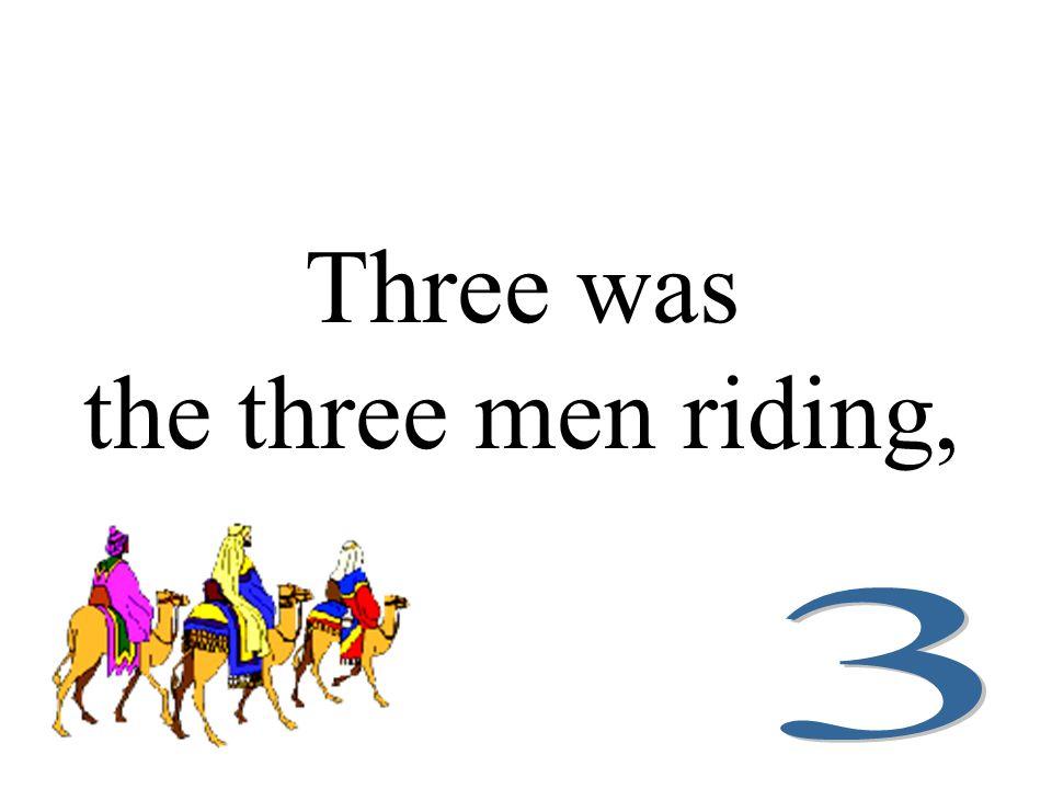Three was the three men riding,