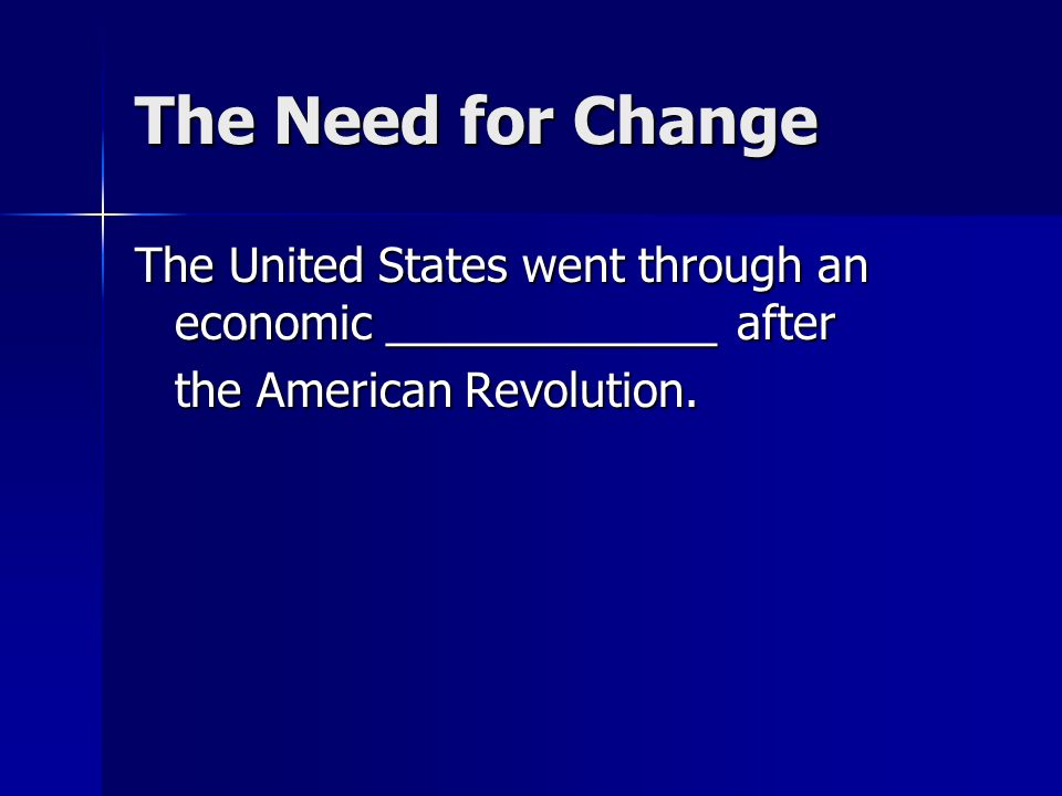 The Need for Change The United States went through an economic _____________ after.