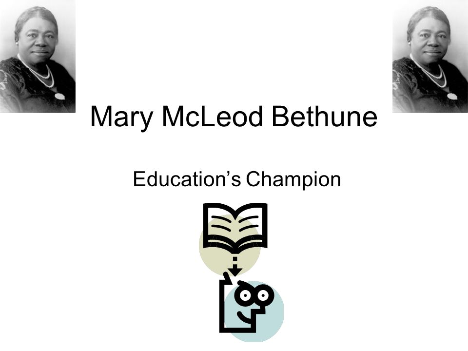 Mary McLeod Bethune Education's Champion