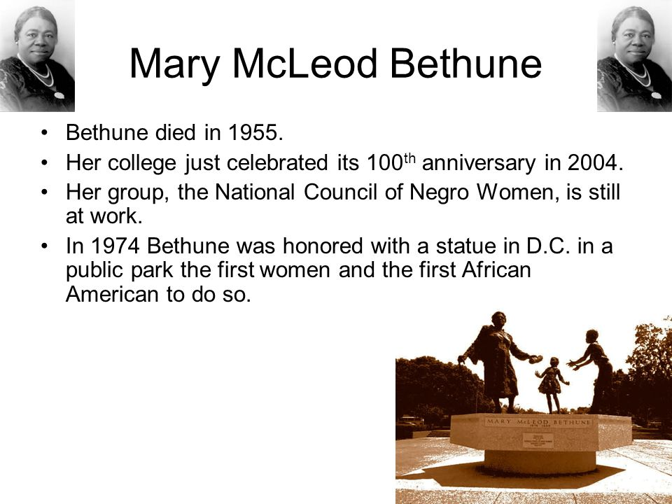 Mary McLeod Bethune Bethune died in 1955.