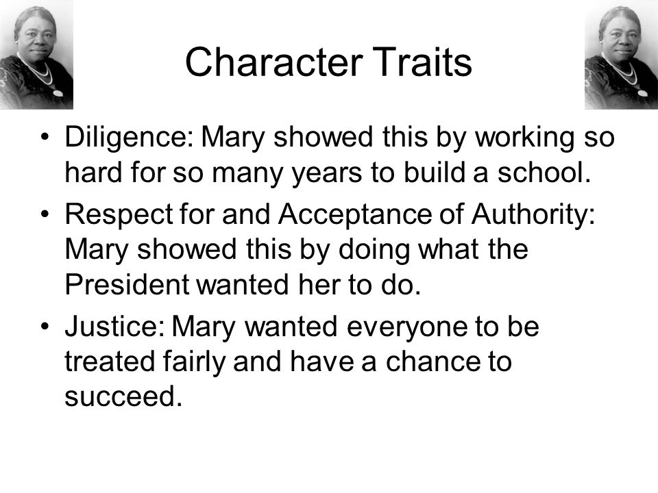 Character Traits Diligence: Mary showed this by working so hard for so many years to build a school.