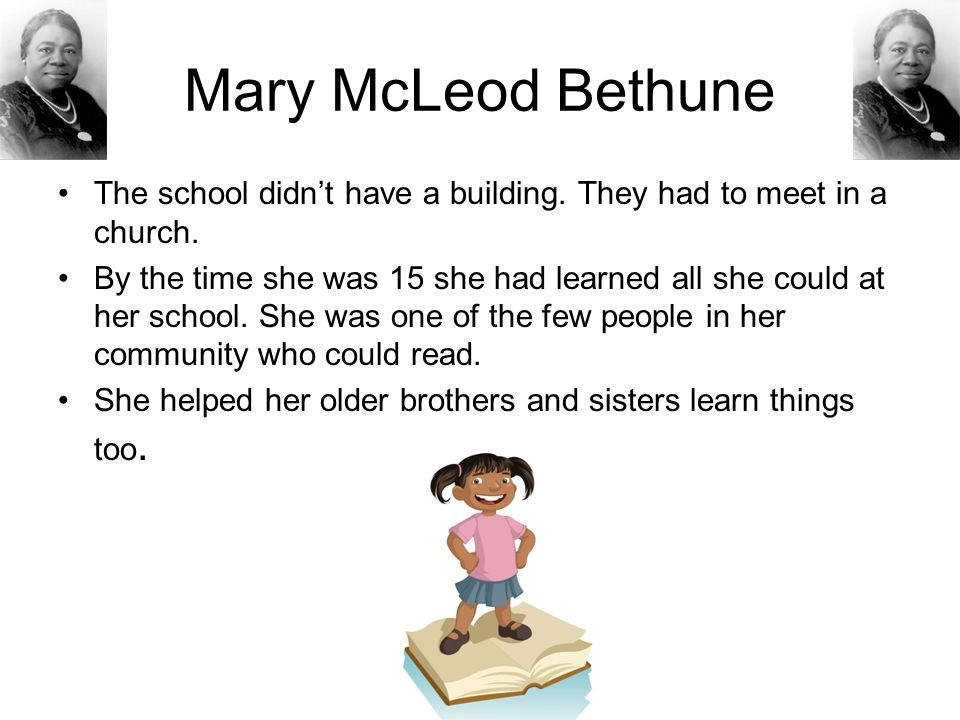 Mary McLeod Bethune The school didn't have a building. They had to meet in a church.