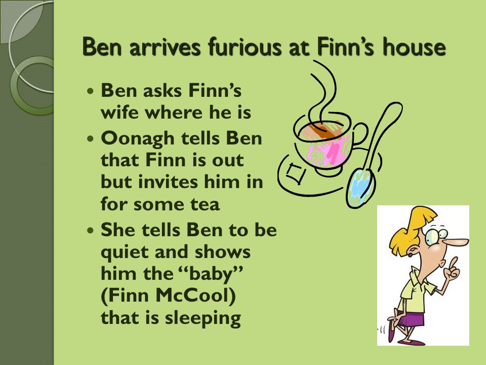 Ben arrives furious at Finn's house