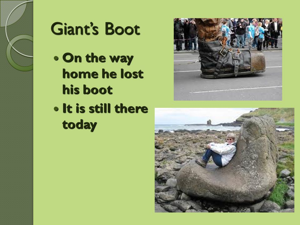 Giant's Boot On the way home he lost his boot It is still there today