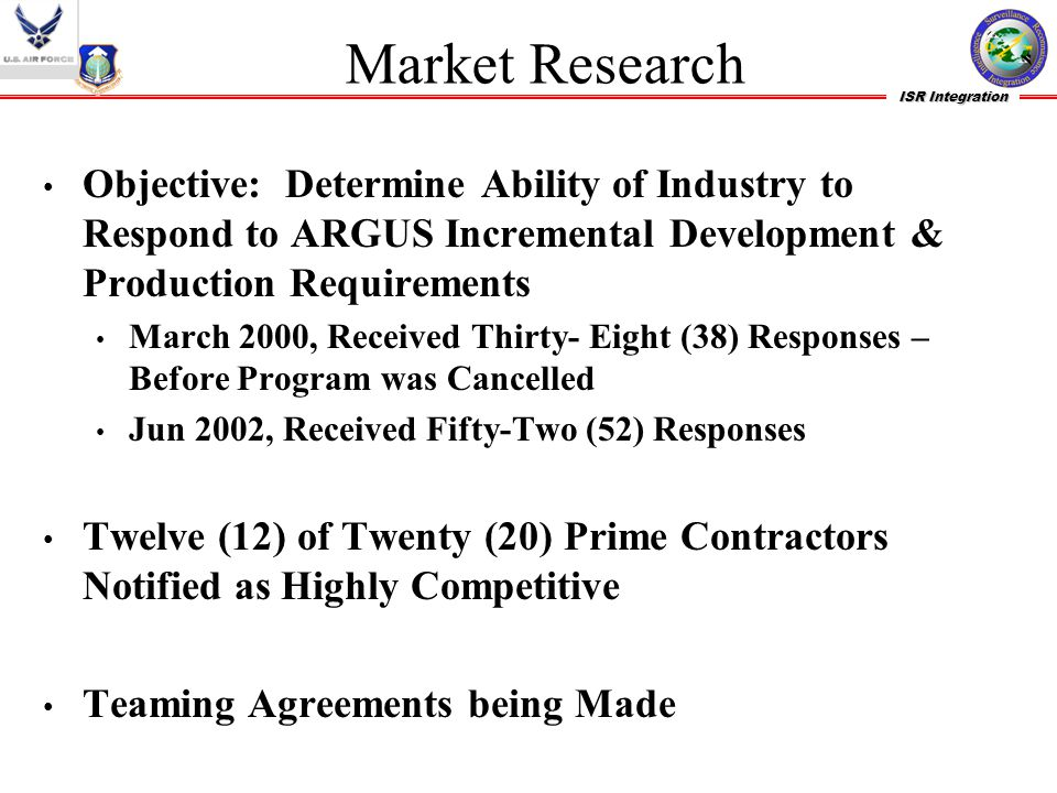 Market Research Objective: Determine Ability of Industry to Respond to ARGUS Incremental Development & Production Requirements.