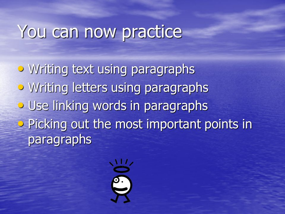 You can now practice Writing text using paragraphs