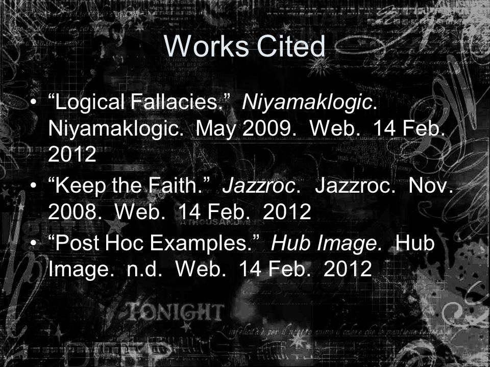 Works Cited Logical Fallacies. Niyamaklogic. Niyamaklogic. May 2009. Web. 14 Feb. 2012.