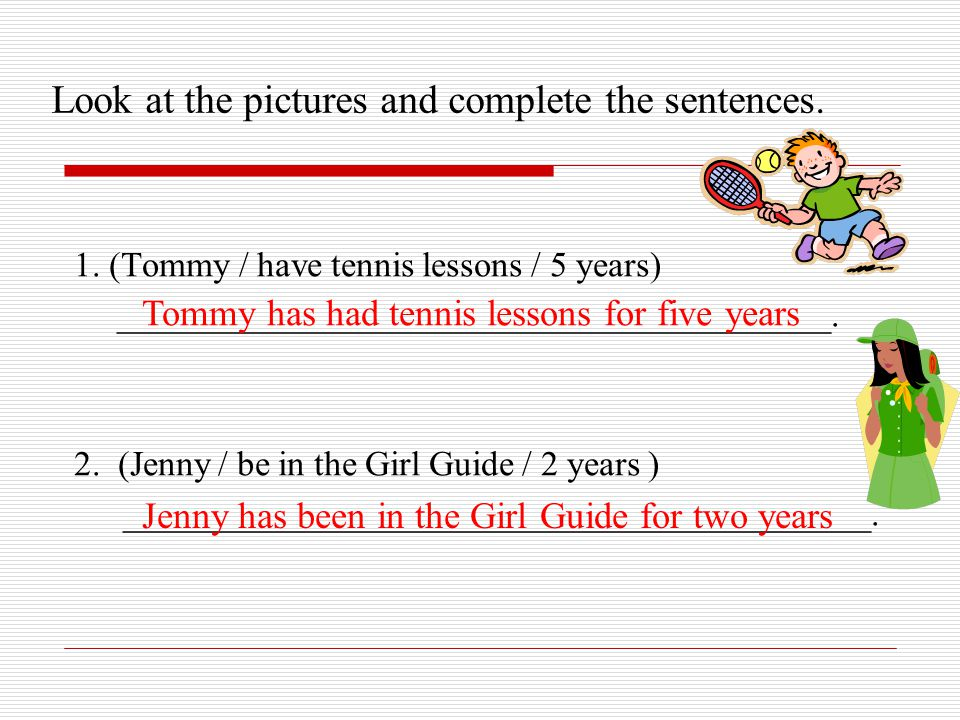 Look at the pictures and complete the sentences.