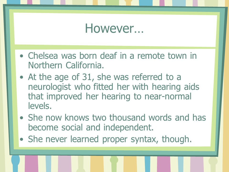 However… Chelsea was born deaf in a remote town in Northern California.