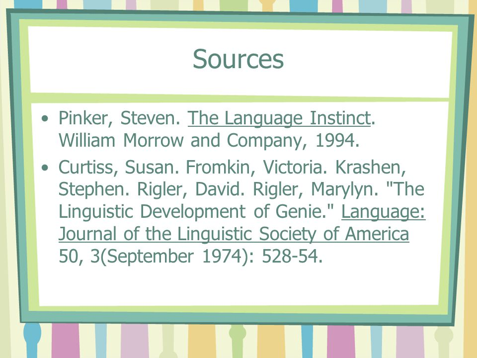 Sources Pinker, Steven. The Language Instinct. William Morrow and Company, 1994.
