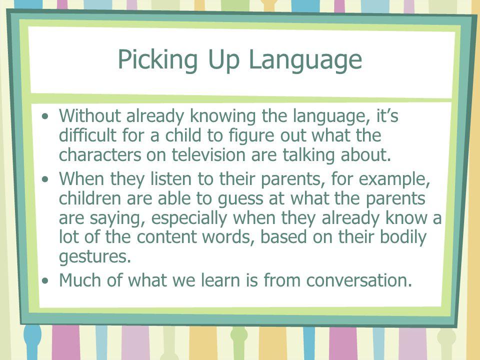 Picking Up Language